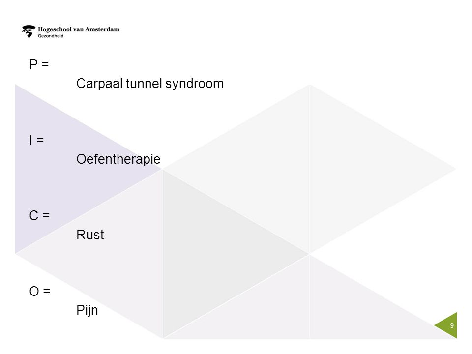 P = Carpaal tunnel syndroom I = Oefentherapie C = Rust O = Pijn 9