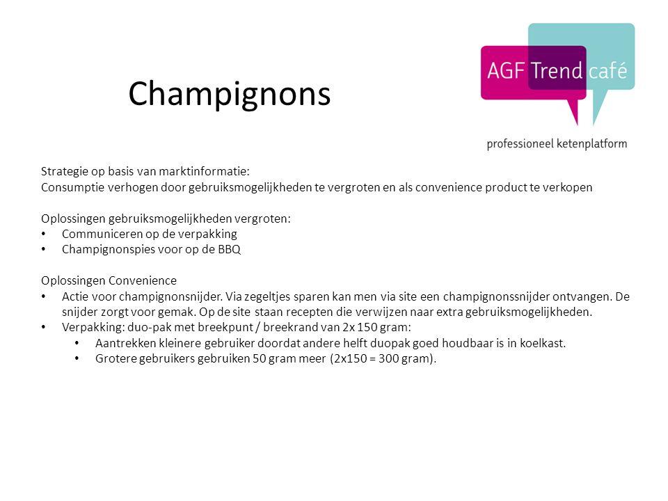 Champignons Strategie op basis van marktinformatie: Consumptie verhogen door gebruiksmogelijkheden te vergroten en als convenience product te verkopen Oplossingen gebruiksmogelijkheden vergroten: Communiceren op de verpakking Champignonspies voor op de BBQ Oplossingen Convenience Actie voor champignonsnijder.