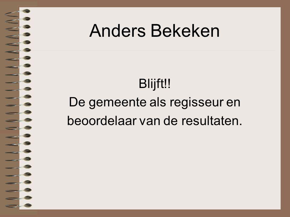 Anders Bekeken Blijft!! De gemeente als regisseur en beoordelaar van de resultaten.