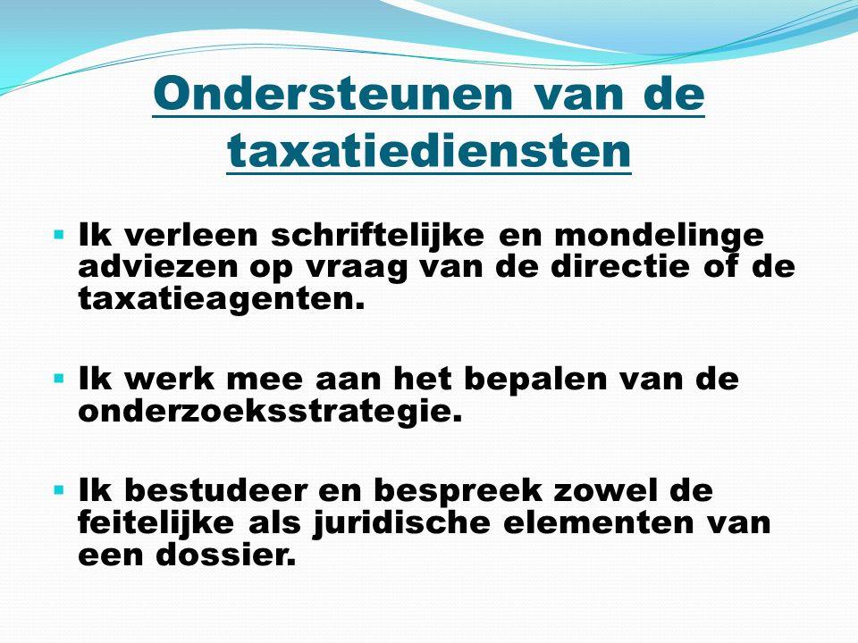Ondersteunen van de taxatiediensten  Ik verleen schriftelijke en mondelinge adviezen op vraag van de directie of de taxatieagenten.