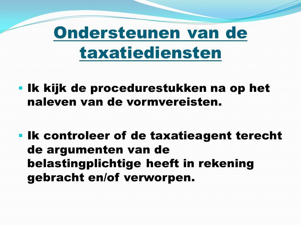 Ondersteunen van de taxatiediensten  Ik kijk de procedurestukken na op het naleven van de vormvereisten.