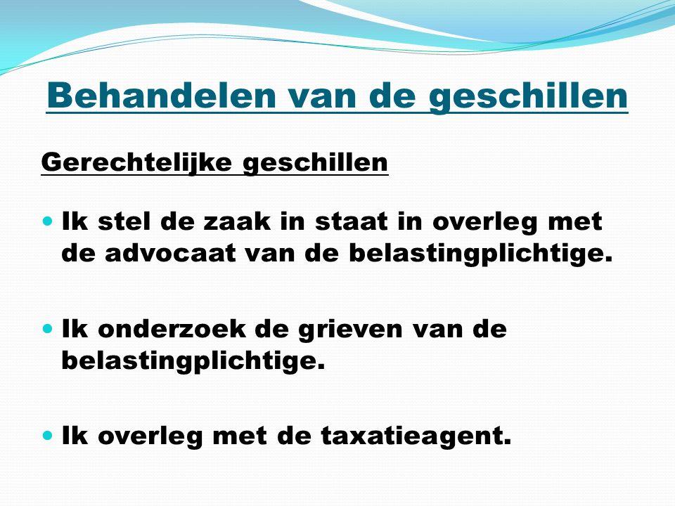 Behandelen van de geschillen Gerechtelijke geschillen Ik stel de zaak in staat in overleg met de advocaat van de belastingplichtige.