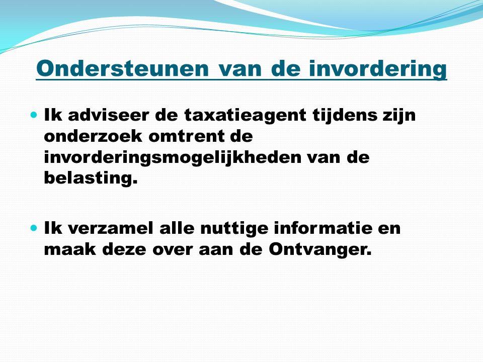 Ondersteunen van de invordering Ik adviseer de taxatieagent tijdens zijn onderzoek omtrent de invorderingsmogelijkheden van de belasting.