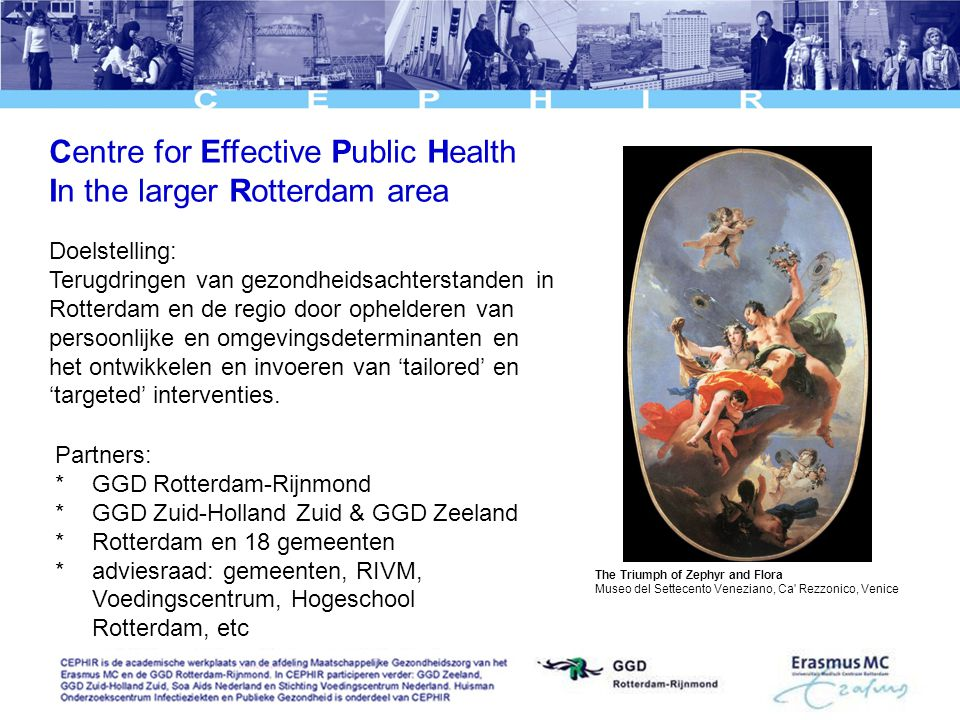 Centre for Effective Public Health In the larger Rotterdam area The Triumph of Zephyr and Flora Museo del Settecento Veneziano, Ca' Rezzonico, Venice