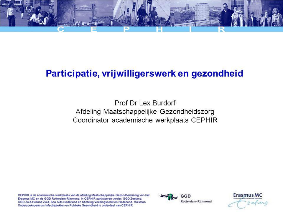 Participatie, vrijwilligerswerk en gezondheid Prof Dr Lex Burdorf Afdeling Maatschappelijke Gezondheidszorg Coordinator academische werkplaats CEPHIR
