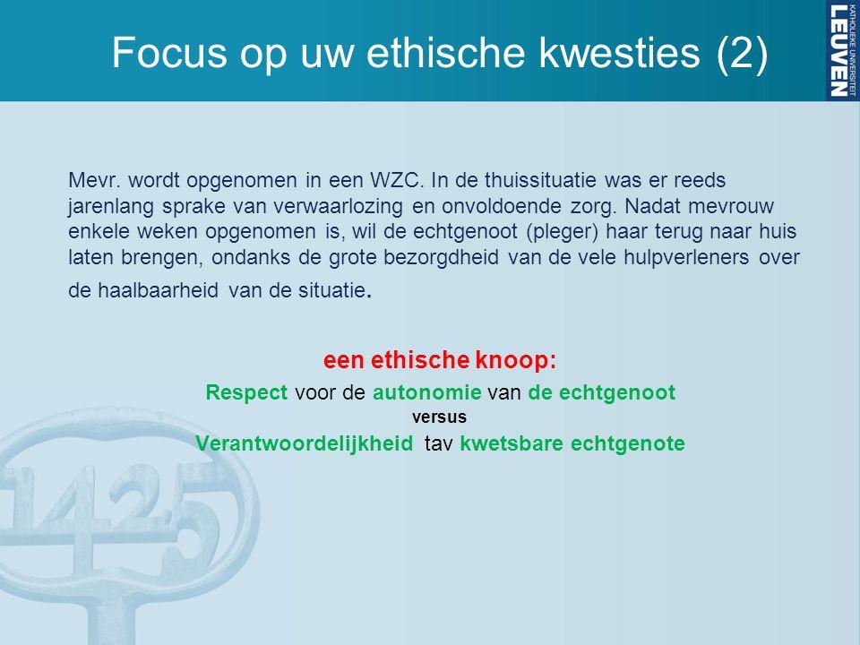 Focus op uw ethische kwesties (2) Mevr. wordt opgenomen in een WZC. In de thuissituatie was er reeds jarenlang sprake van verwaarlozing en onvoldoende