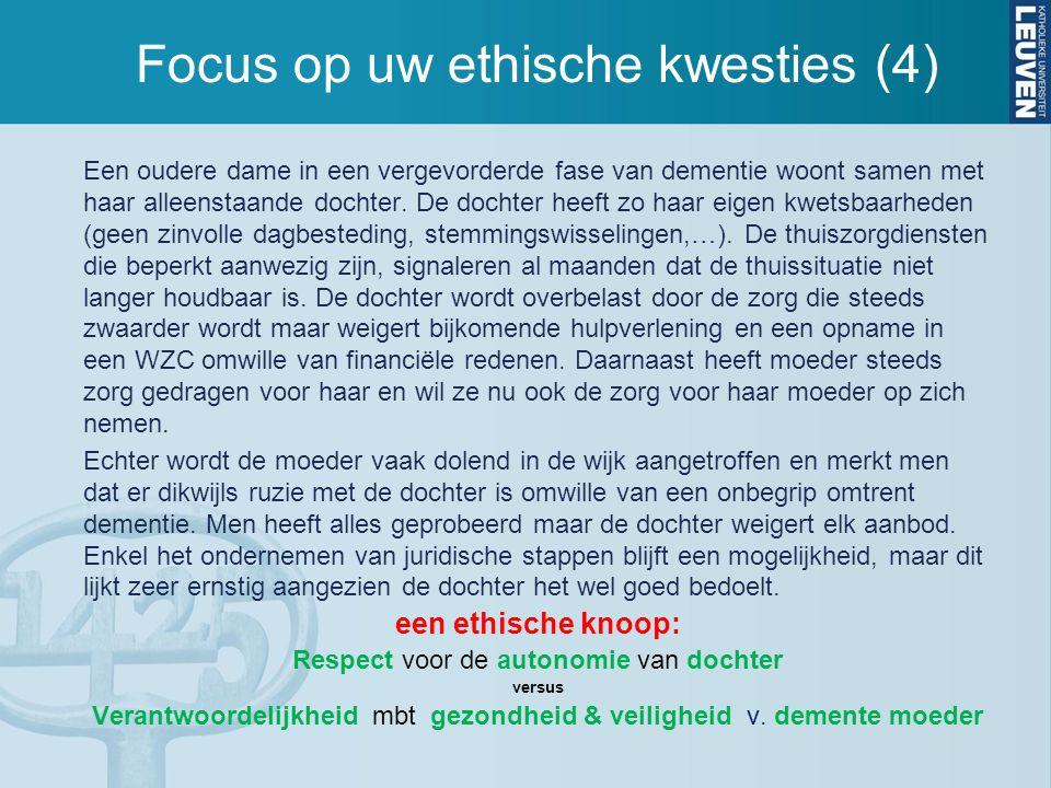 Focus op uw ethische kwesties (4) Een oudere dame in een vergevorderde fase van dementie woont samen met haar alleenstaande dochter. De dochter heeft