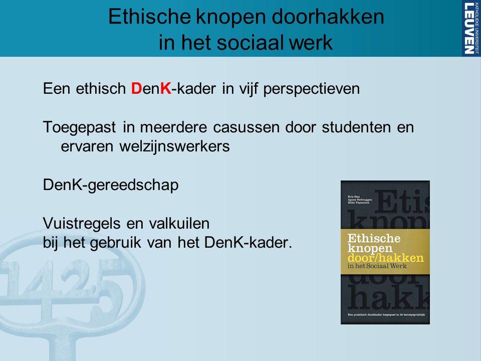 Ethische knopen doorhakken in het sociaal werk Een ethisch DenK-kader in vijf perspectieven Toegepast in meerdere casussen door studenten en ervaren w