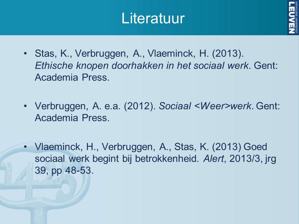Literatuur Stas, K., Verbruggen, A., Vlaeminck, H. (2013). Ethische knopen doorhakken in het sociaal werk. Gent: Academia Press. Verbruggen, A. e.a. (