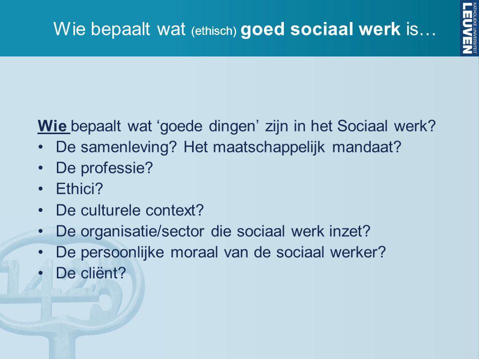 Wie bepaalt wat (ethisch) goed sociaal werk is… Wie bepaalt wat 'goede dingen' zijn in het Sociaal werk? De samenleving? Het maatschappelijk mandaat?