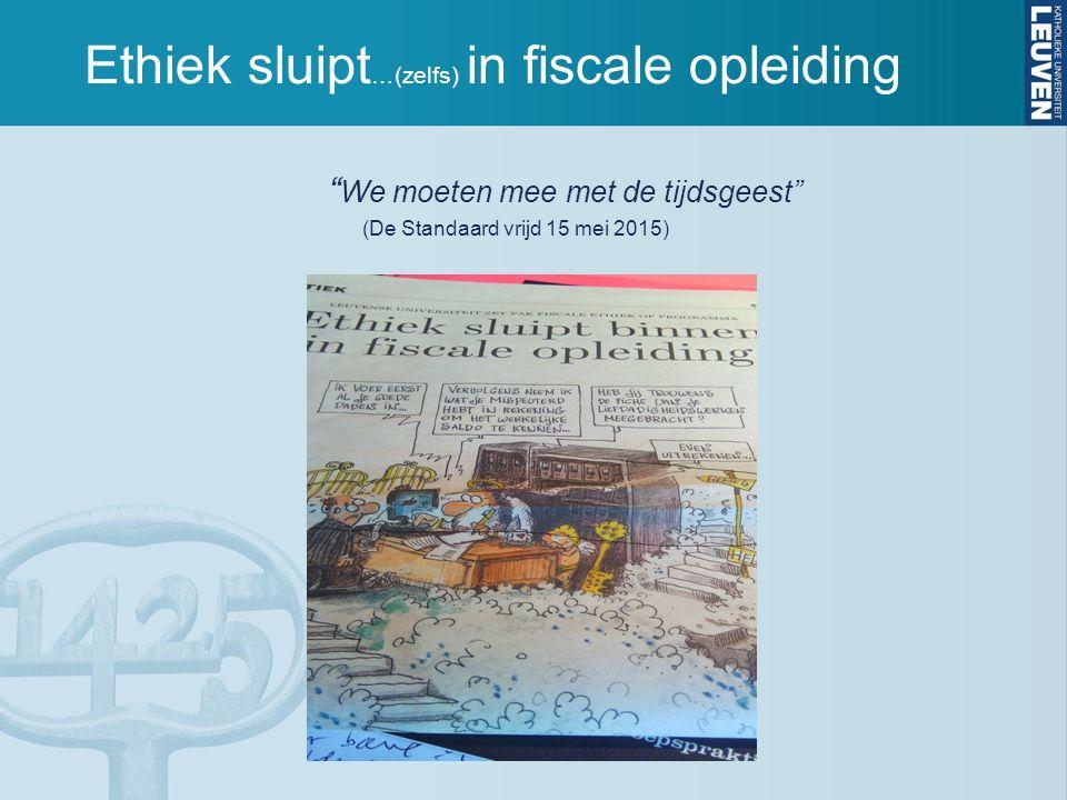 """Ethiek sluipt …(zelfs) in fiscale opleiding """" We moeten mee met de tijdsgeest"""" (De Standaard vrijd 15 mei 2015)"""
