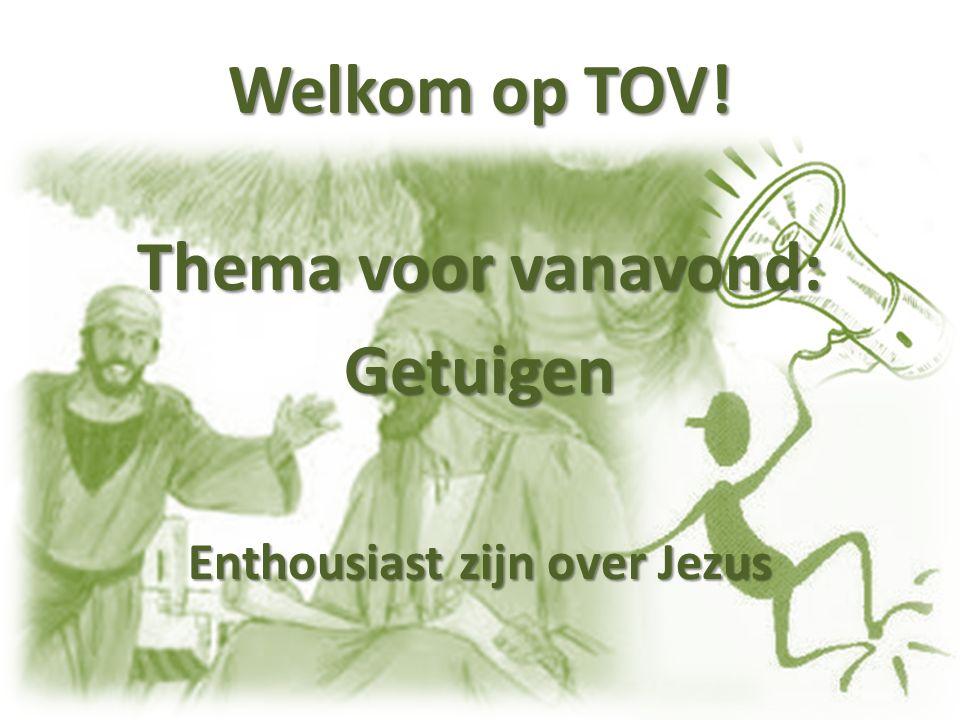 Welkom op TOV! Thema voor vanavond: Getuigen Enthousiast zijn over Jezus