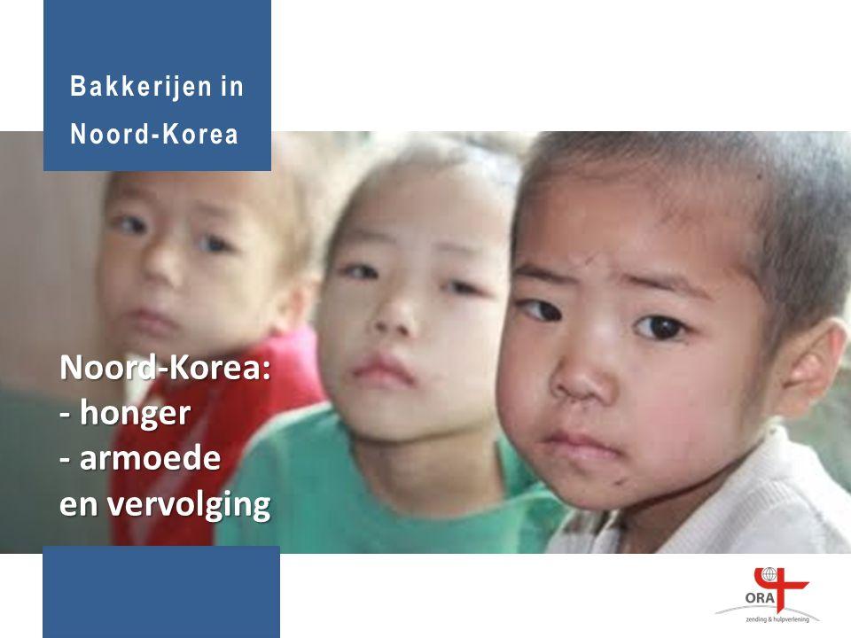 Noord-Korea: - honger - armoede en vervolging Bakkerijen in Noord-Korea