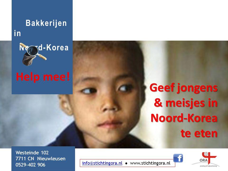 Bakkerijen in Noord-Korea Geef jongens & meisjes in Noord-Korea te eten info@stichtingora.nlinfo@stichtingora.nl ● www.stichtingora.nl Westeinde 102 7