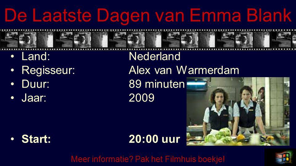 De Laatste Dagen van Emma Blank Land:Nederland Regisseur:Alex van Warmerdam Duur:89 minuten Jaar:2009 Start:20:00 uur Meer informatie? Pak het Filmhui