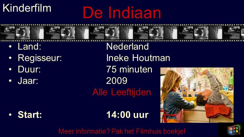 De Indiaan Land:Nederland Regisseur:Ineke Houtman Duur:75 minuten Jaar:2009 Alle Leeftijden Start:14:00 uur Kinderfilm Meer informatie? Pak het Filmhu