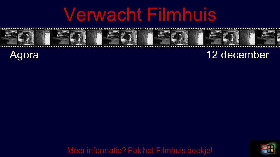 Verwacht Filmhuis Agora12 december Meer informatie? Pak het Filmhuis boekje!