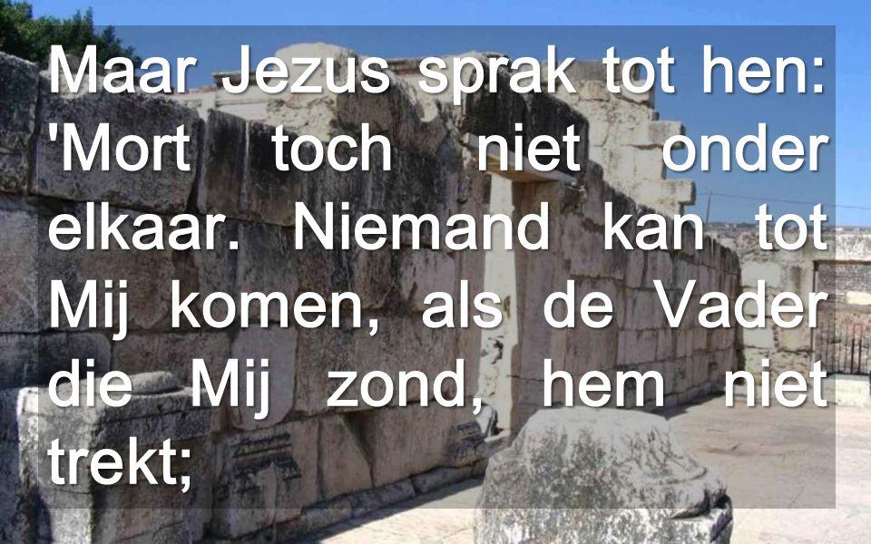 Maar Jezus sprak tot hen: Mort toch niet onder elkaar.
