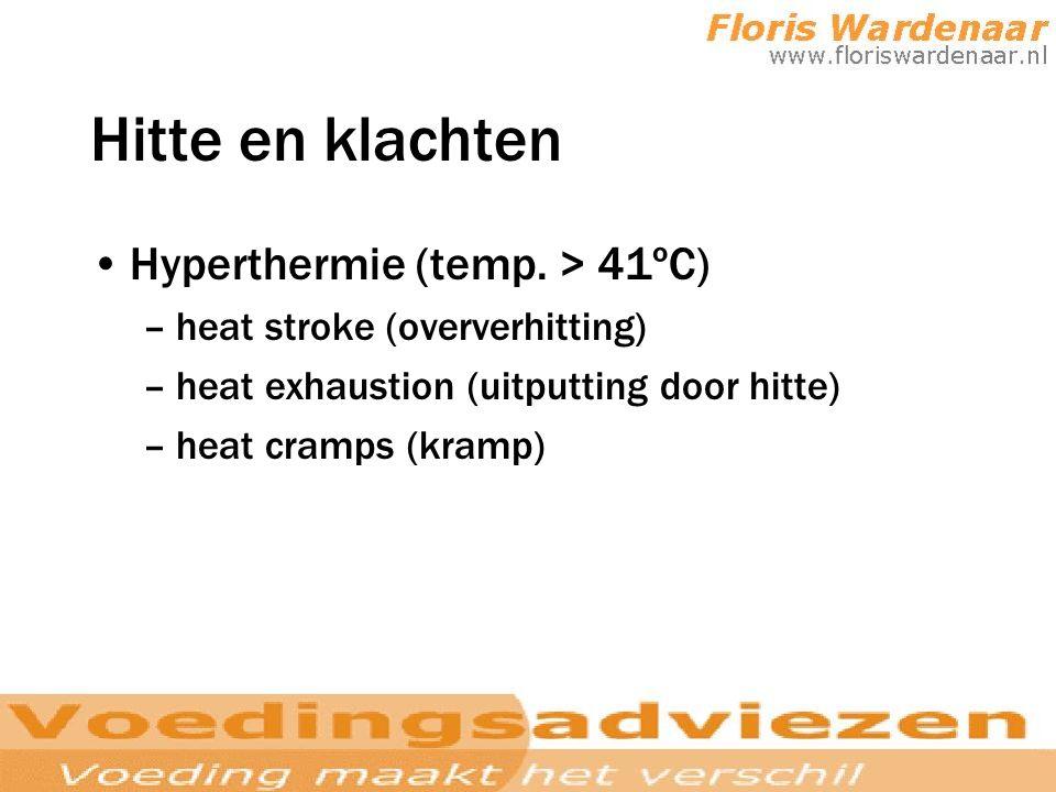 Hitte en klachten Hyperthermie (temp. > 41ºC) –heat stroke (oververhitting) –heat exhaustion (uitputting door hitte) –heat cramps (kramp)