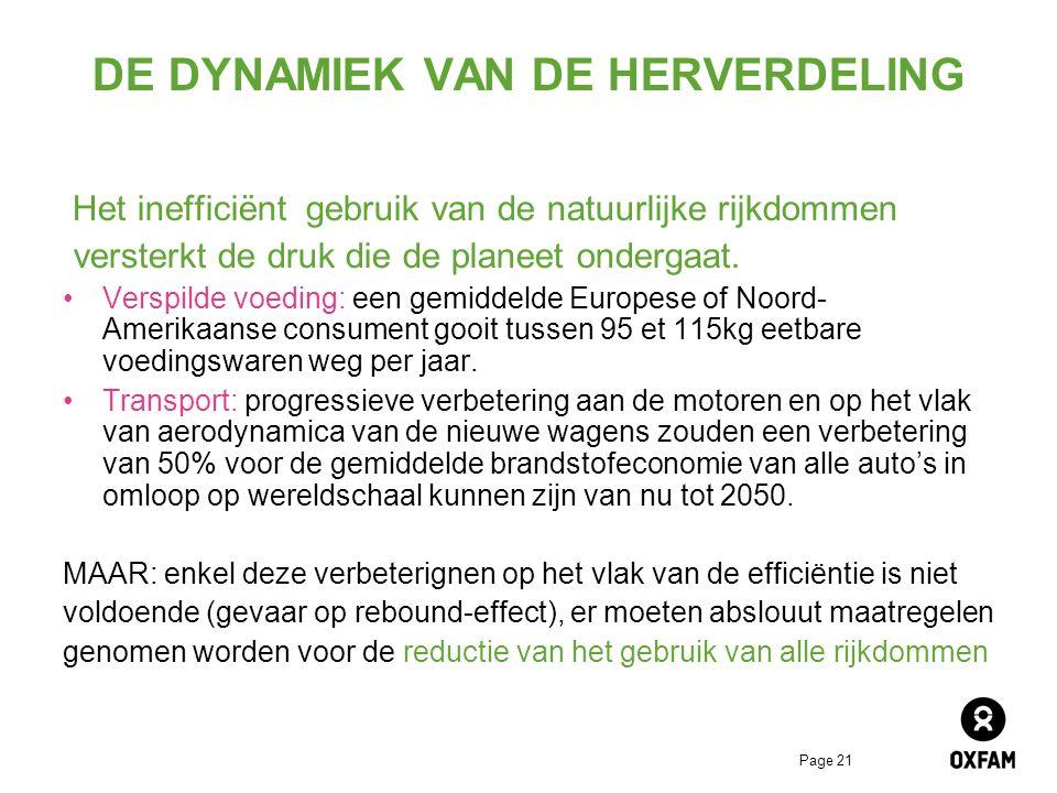 Page 21 DE DYNAMIEK VAN DE HERVERDELING Het inefficiënt gebruik van de natuurlijke rijkdommen versterkt de druk die de planeet ondergaat.
