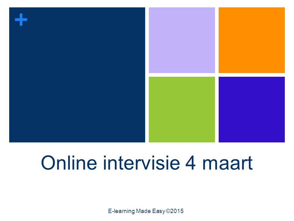 + Online intervisie 4 maart E-learning Made Easy ©2015