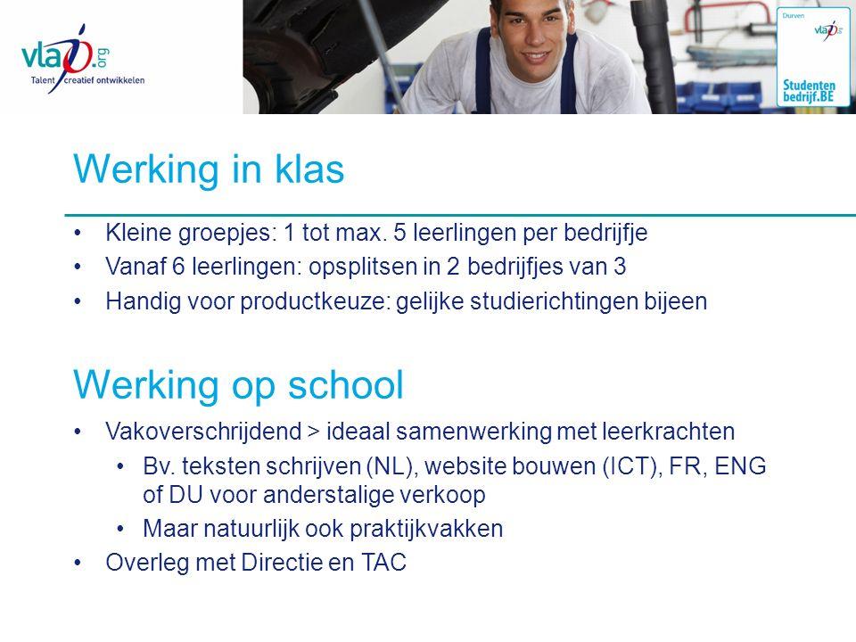 Werking in klas Kleine groepjes: 1 tot max. 5 leerlingen per bedrijfje Vanaf 6 leerlingen: opsplitsen in 2 bedrijfjes van 3 Handig voor productkeuze: