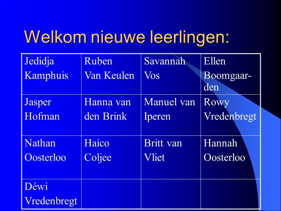Welkom nieuwe leerlingen: Jedidja Kamphuis Ruben Van Keulen Savannah Vos Ellen Boomgaar- den Jasper Hofman Hanna van den Brink Manuel van Iperen Rowy