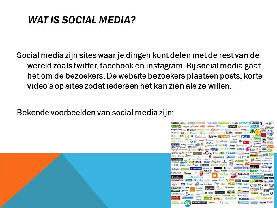 WAT IS SOCIAL MEDIA? Social media zijn sites waar je dingen kunt delen met de rest van de wereld zoals twitter, facebook en instagram. Bij social medi