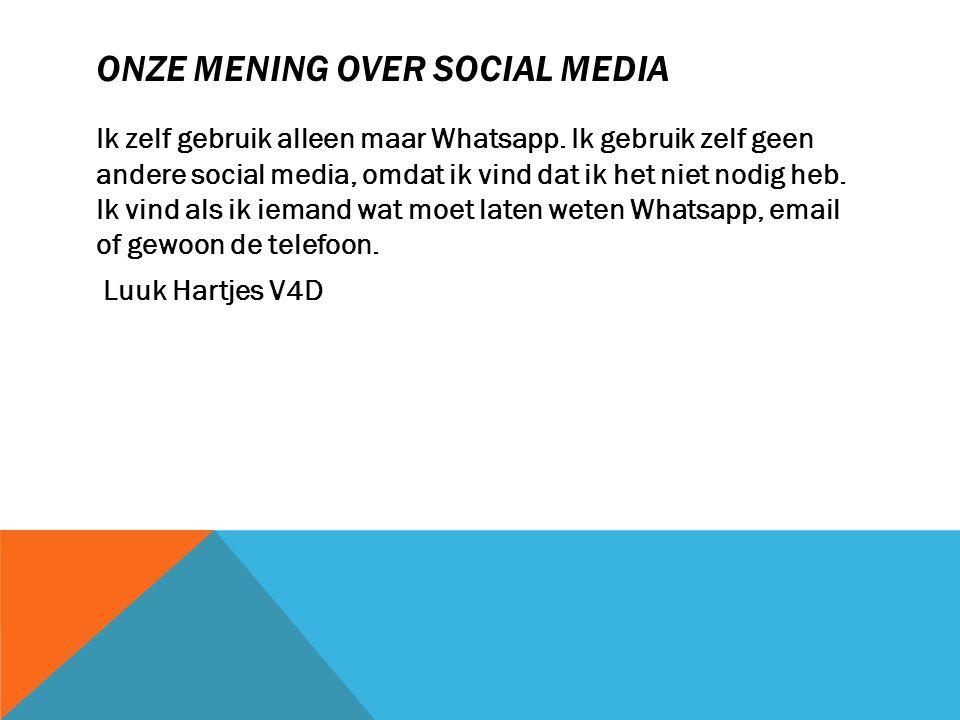 ONZE MENING OVER SOCIAL MEDIA Ik zelf gebruik alleen maar Whatsapp. Ik gebruik zelf geen andere social media, omdat ik vind dat ik het niet nodig heb.