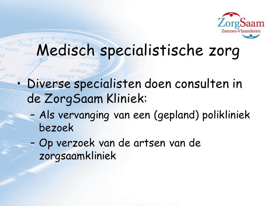 Medisch specialistische zorg Diverse specialisten doen consulten in de ZorgSaam Kliniek: –Als vervanging van een (gepland) polikliniek bezoek –Op verzoek van de artsen van de zorgsaamkliniek