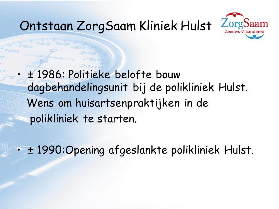 Ontstaan ZorgSaam Kliniek Hulst ± 1986: Politieke belofte bouw dagbehandelingsunit bij de polikliniek Hulst.