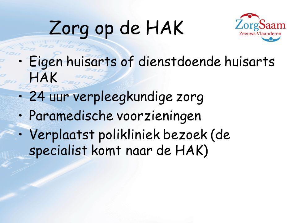 Zorg op de HAK Eigen huisarts of dienstdoende huisarts HAK 24 uur verpleegkundige zorg Paramedische voorzieningen Verplaatst polikliniek bezoek (de specialist komt naar de HAK)