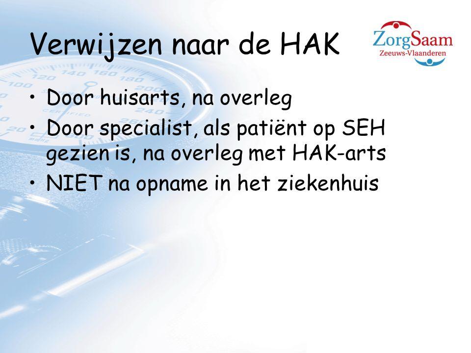 Verwijzen naar de HAK Door huisarts, na overleg Door specialist, als patiënt op SEH gezien is, na overleg met HAK-arts NIET na opname in het ziekenhuis