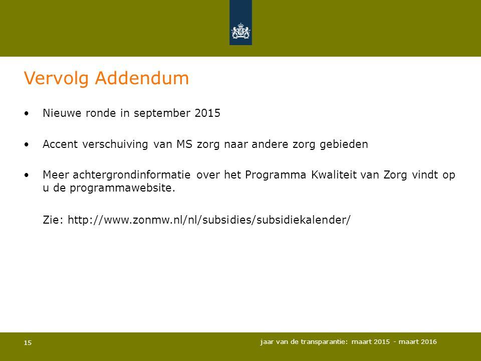 15 Vervolg Addendum Nieuwe ronde in september 2015 Accent verschuiving van MS zorg naar andere zorg gebieden Meer achtergrondinformatie over het Progr