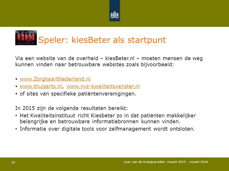 16 Speler: kiesBeter als startpunt Via een website van de overheid – kiesBeter.nl – moeten mensen de weg kunnen vinden naar betrouwbare websites zoals