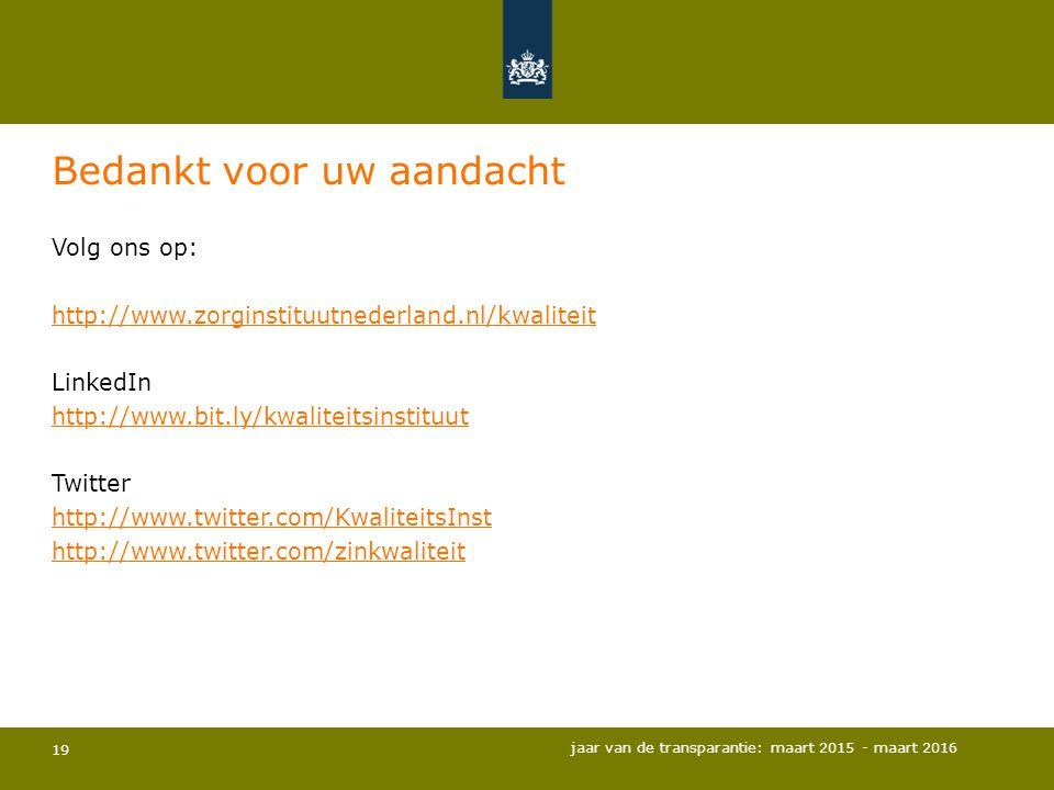 19 Bedankt voor uw aandacht Volg ons op: http://www.zorginstituutnederland.nl/kwaliteit LinkedIn http://www.bit.ly/kwaliteitsinstituut Twitter http://