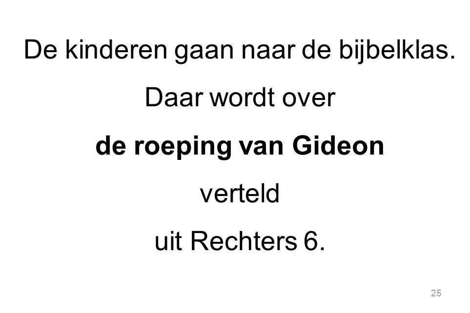 25 De kinderen gaan naar de bijbelklas. Daar wordt over de roeping van Gideon verteld uit Rechters 6.