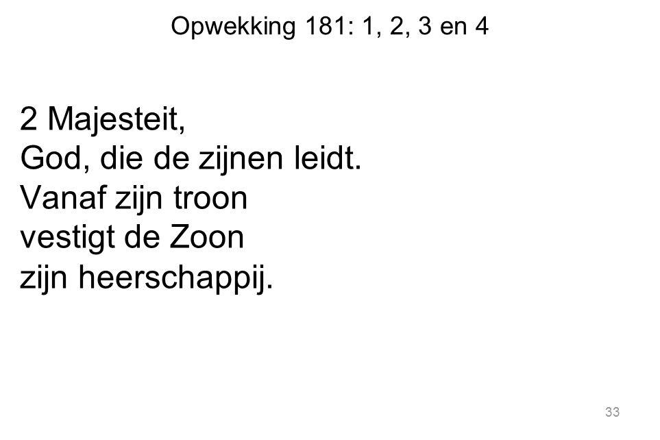 Opwekking 181: 1, 2, 3 en 4 2 Majesteit, God, die de zijnen leidt.