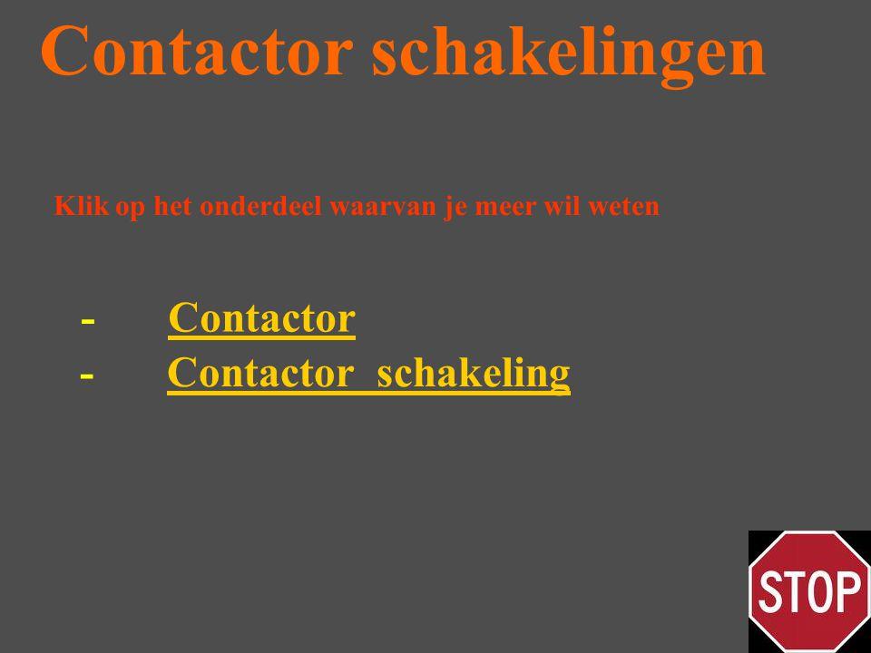 -Contactor schakelingContactor schakeling Contactor schakelingen -ContactorContactor Klik op het onderdeel waarvan je meer wil weten