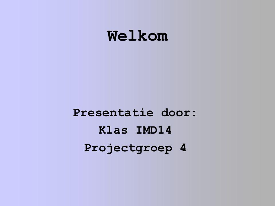 Welkom Presentatie door: Klas IMD14 Projectgroep 4