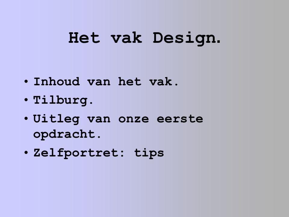 Het vak Design. Inhoud van het vak. Tilburg. Uitleg van onze eerste opdracht. Zelfportret: tips