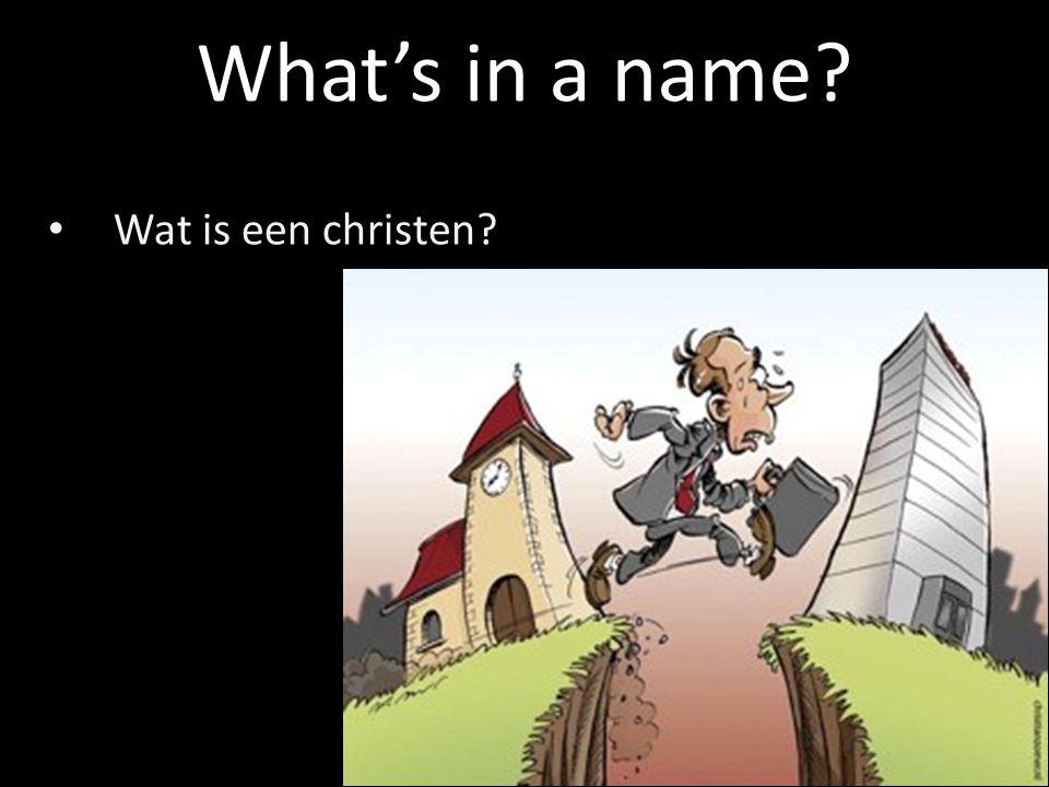 Wat is een christen? Waarom zou je christen willen zijn? What's in a name?