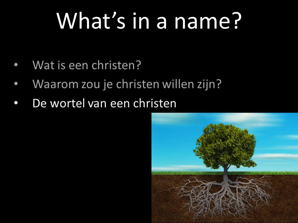 Wat is een christen? Waarom zou je christen willen zijn? De wortel van een christen What's in a name?