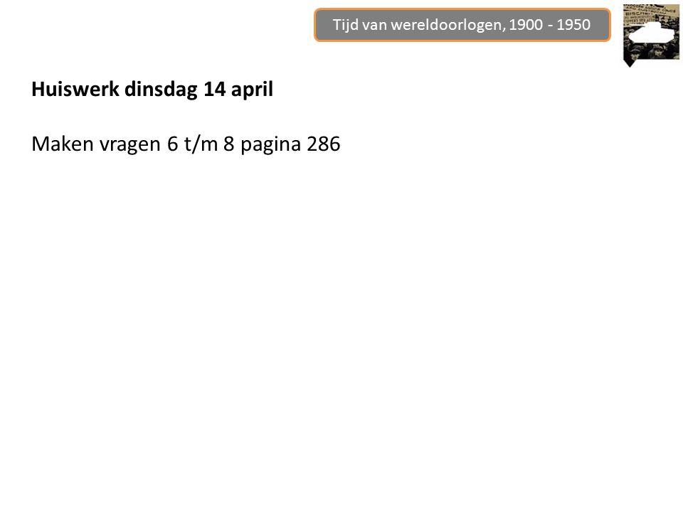 Tijd van wereldoorlogen, 1900 - 1950 Huiswerk dinsdag 14 april Maken vragen 6 t/m 8 pagina 286