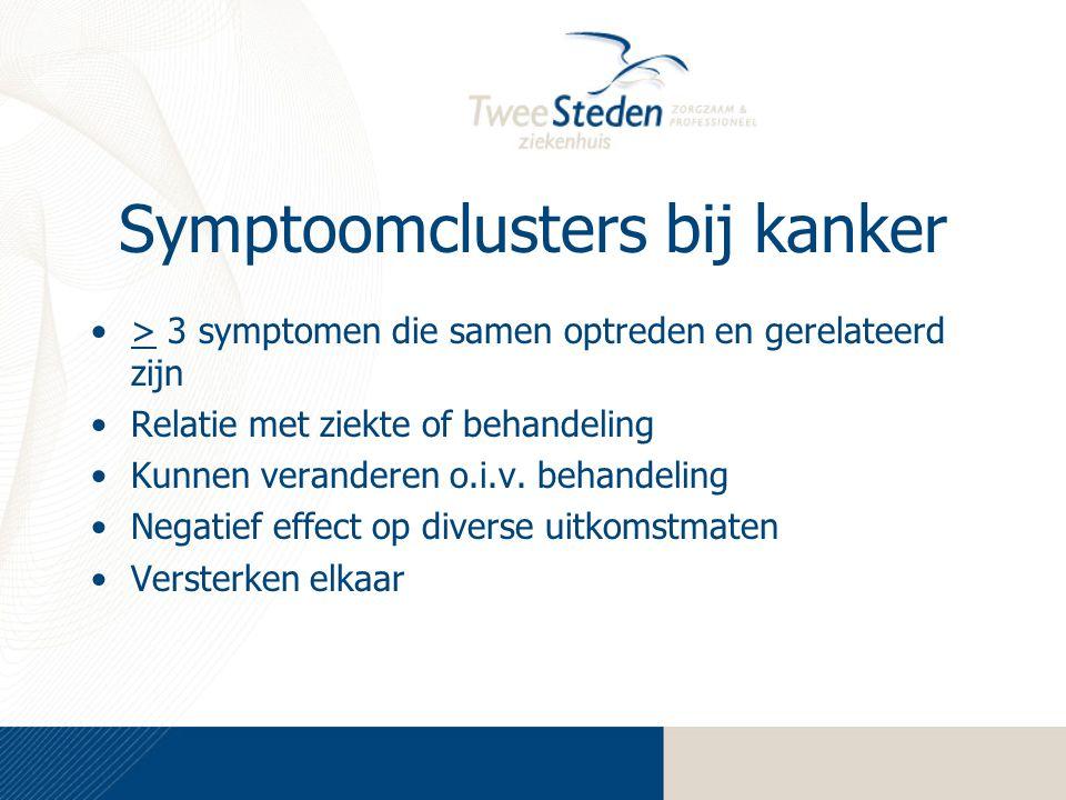 Symptoomclusters bij kanker > 3 symptomen die samen optreden en gerelateerd zijn Relatie met ziekte of behandeling Kunnen veranderen o.i.v. behandelin