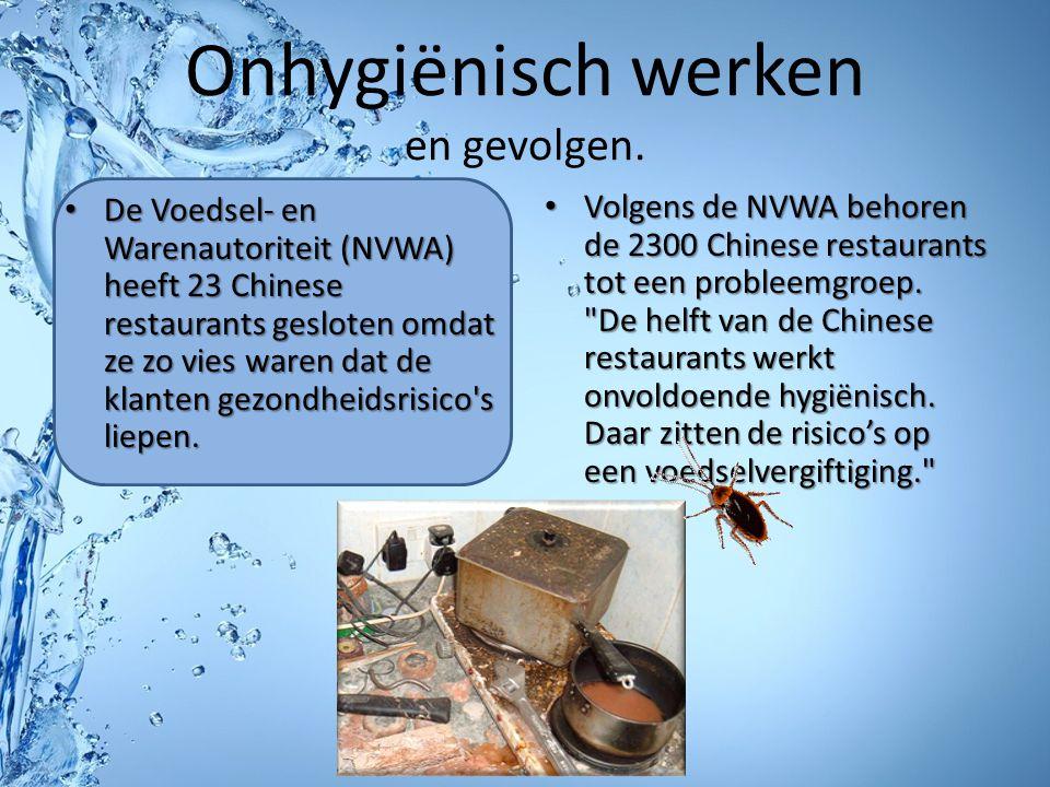 Onhygiënisch werken en gevolgen. De Voedsel- en Warenautoriteit (NVWA) heeft 23 Chinese restaurants gesloten omdat ze zo vies waren dat de klanten gez