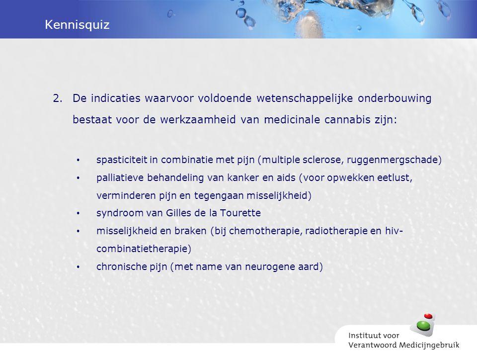 Kennisquiz 2.De indicaties waarvoor voldoende wetenschappelijke onderbouwing bestaat voor de werkzaamheid van medicinale cannabis zijn: spasticiteit i