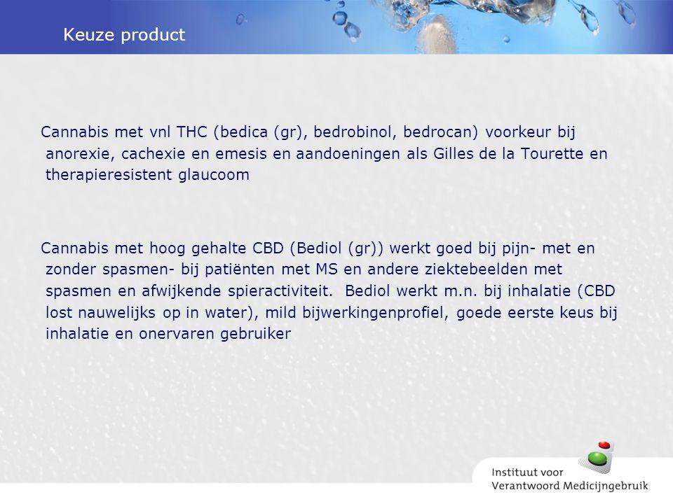 Keuze product Cannabis met vnl THC (bedica (gr), bedrobinol, bedrocan) voorkeur bij anorexie, cachexie en emesis en aandoeningen als Gilles de la Tour
