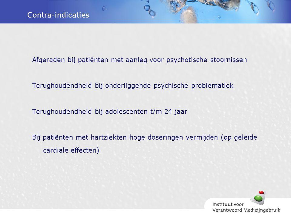 Contra-indicaties Afgeraden bij patiënten met aanleg voor psychotische stoornissen Terughoudendheid bij onderliggende psychische problematiek Terughou