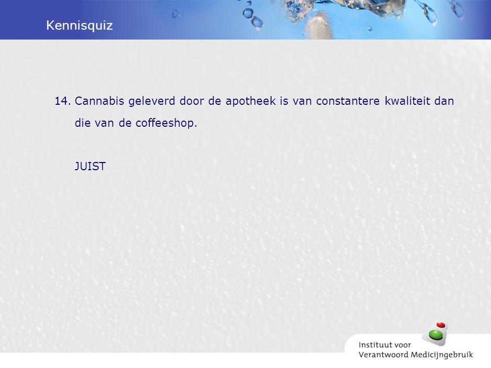 Kennisquiz 14.Cannabis geleverd door de apotheek is van constantere kwaliteit dan die van de coffeeshop. JUIST